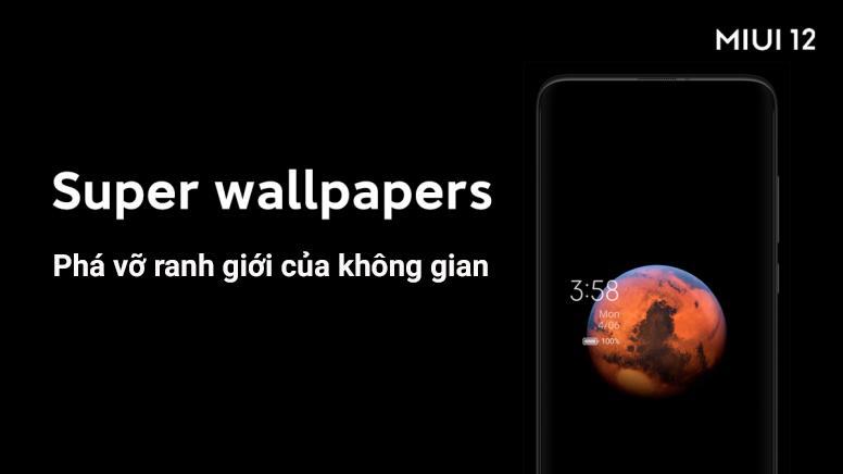 MIUI 12 : Super Wallpapers - Phá vỡ ranh giới của không gian!