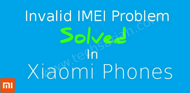 How to Fix Invalid IMEI Problem in Xiaomi Mobiles After MIUI 8