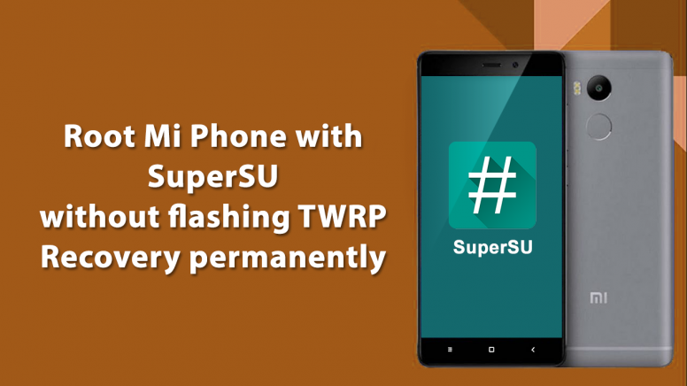 Root Mi Phone with SuperSU without flashing TWRP Recovery