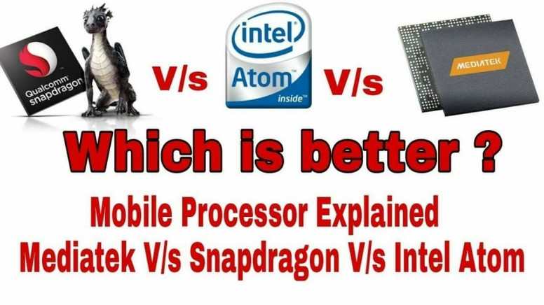 Which chip set is better, MediaTek, Intel Atom or Snapdragon
