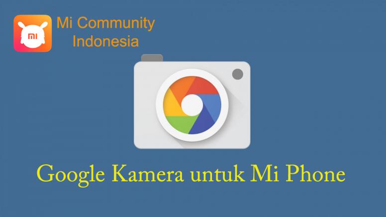 Google Kamera Untuk Smartphone Xiaomi Tips Dan Trik Mi Community Xiaomi