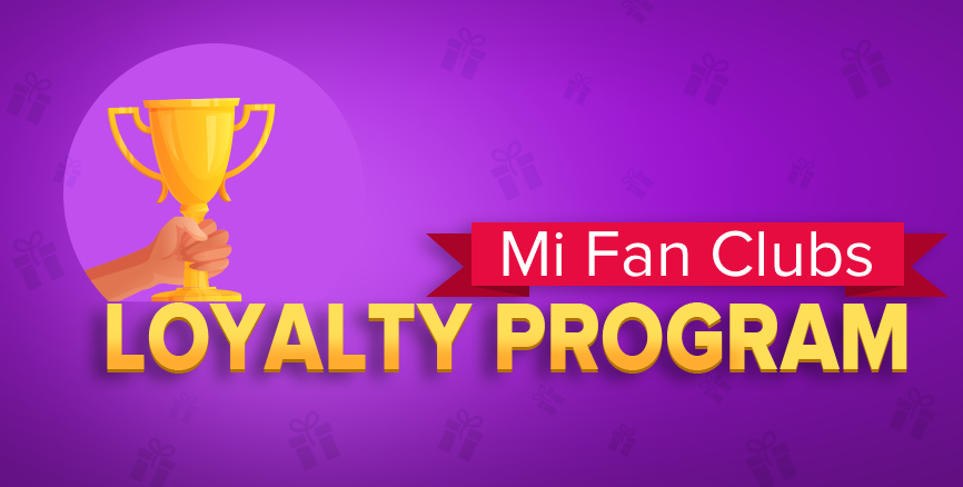 Introducing Mi Fan Clubs Loyalty Program