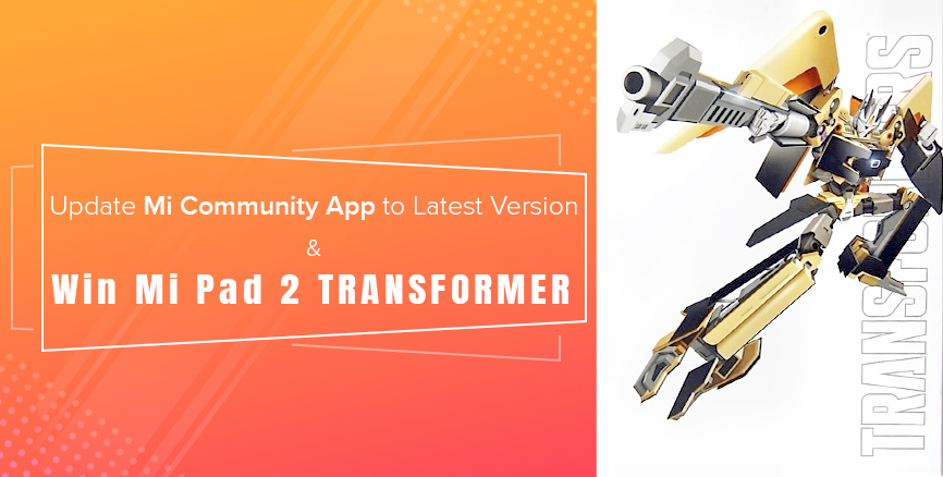 Update Mi Community App Today - Win Mi Pad 2 Transformer Toy