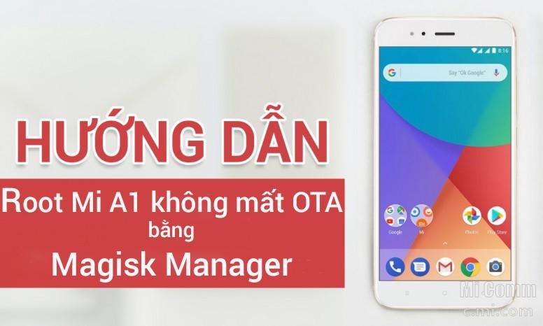 Hướng dẫn Root Mi A1 Android 8 0 không mất cập nhật OTA bằng Magisk