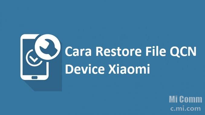 Cara Restore File QCN pada Device Xiaomi - Tips dan trik
