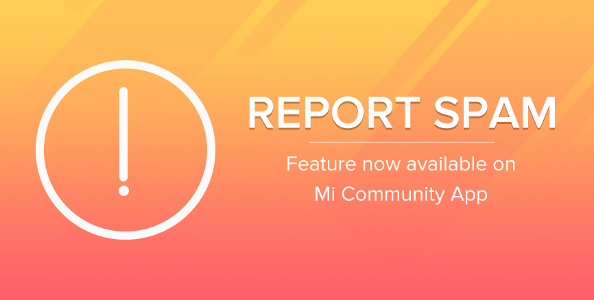 Report Feature: Now available on Mi Community App