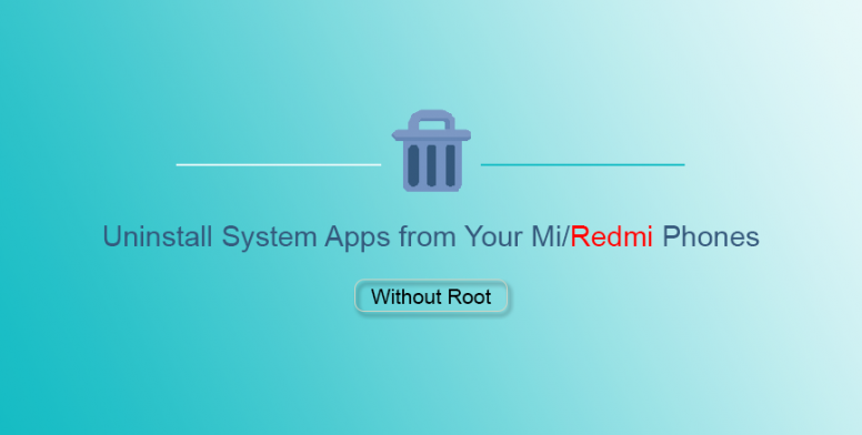 UBL Required] Uninstall System Apps from Your Mi/Redmi