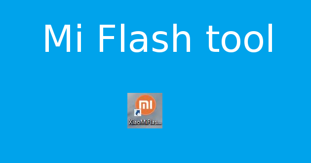 NEW] Xiaomi Flashing Tool Miflash v2018 5 28 0 portable Released