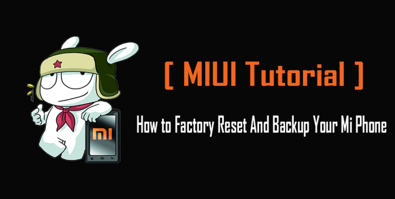 How to Factory Reset And Backup Your Mi Phone - Tips and