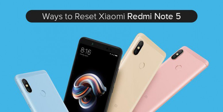 Ways To Reset Xiaomi Redmi Note 5 - Flashing Guide - Mi