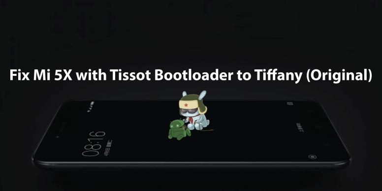 How to fix Mi 5X fake Bootloader: Tissot to Tiffany (Restore