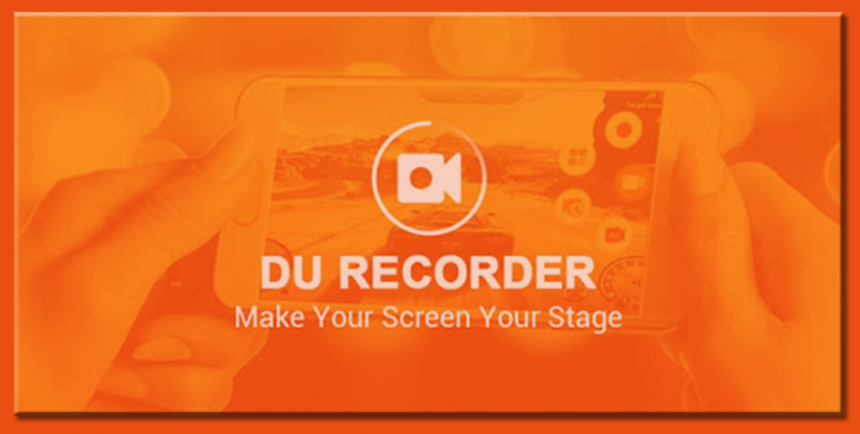 Know More About DU Recorder – Screen Recorder, Video Editor, Live
