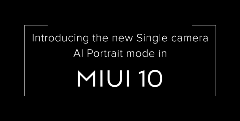 Introducing Single Camera AI Portrait Mode in MIUI 10 - MIUI