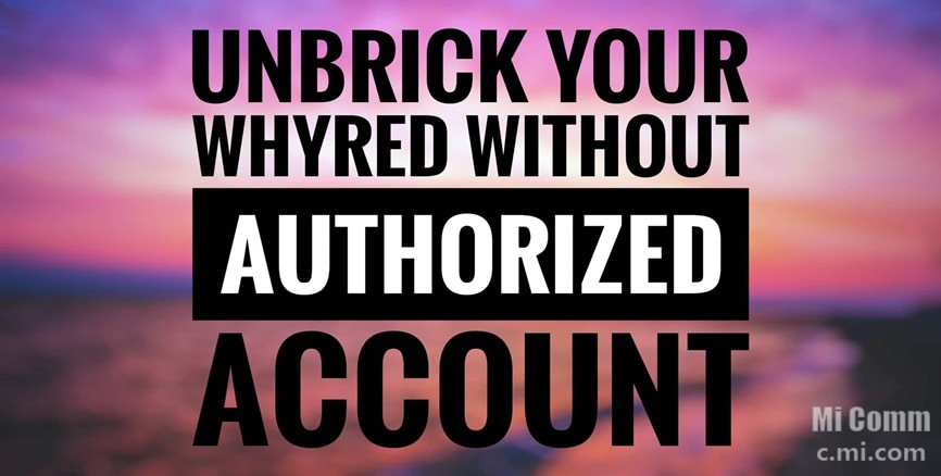 UNBRICK Your Whyred Without Authorized Account - Flashing