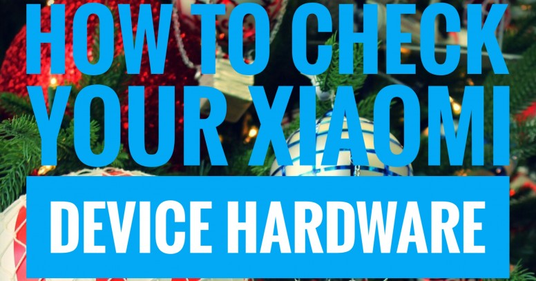 How To Check Your Xiaomi Device Hardware - Tips and Tricks