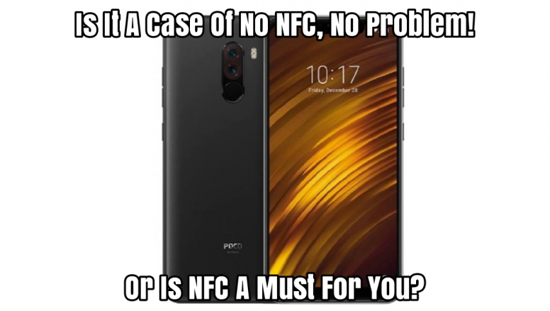No NFC On The Much Loved Pocophone (Deal Breaker?) - POCOPHONE F1