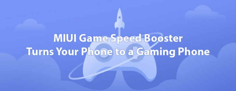 MIUI Game Speed Booster: Turns Your Phone to a Gaming Phone - Tips