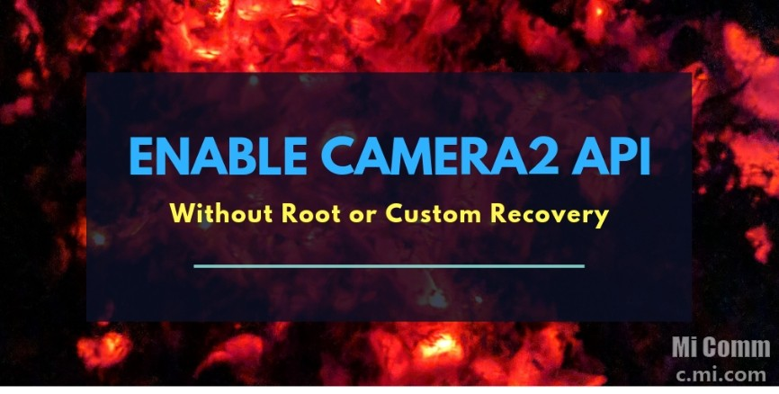 Enable Camera2 API Without Root or Custom Recovery - Flashing Guide