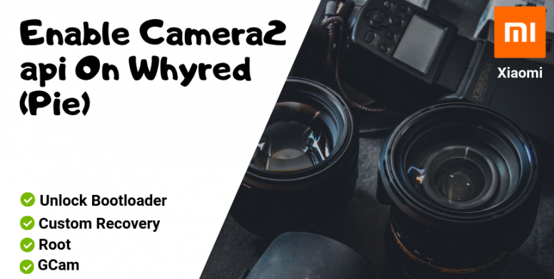 Enable Camera2 api On Whyred (Pie) - Flashing Guide - Mi