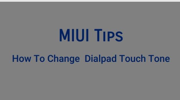 How To Change Dial Pad Touch Tone - Tips and Tricks - Mi