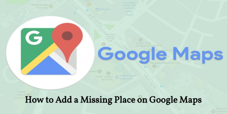 How to Add a Missing Place on Google Maps? - Tips and Tricks ... Google Maps Add A Place on google map university, google earth my-places, directions to and from places, bing maps places, google places map99412poaha pl,