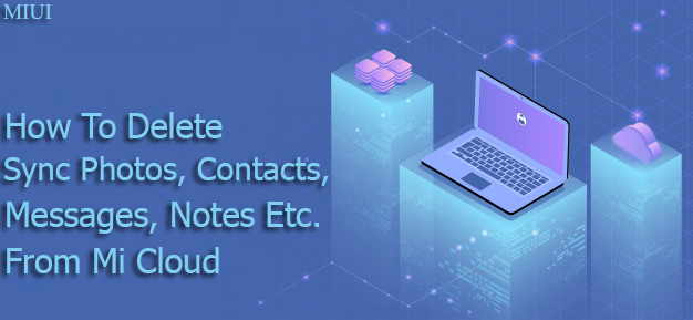How To Delete Sync Photos, Contacts, Messages & Notes From Mi Cloud